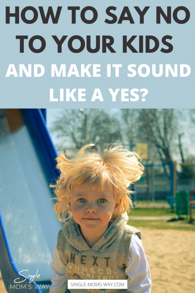 How To Say NO To Your Kids And Make It Sound Like A YES?