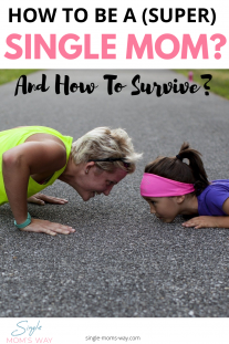 How To Be A (Super) Single Mom? And How To Survive?
