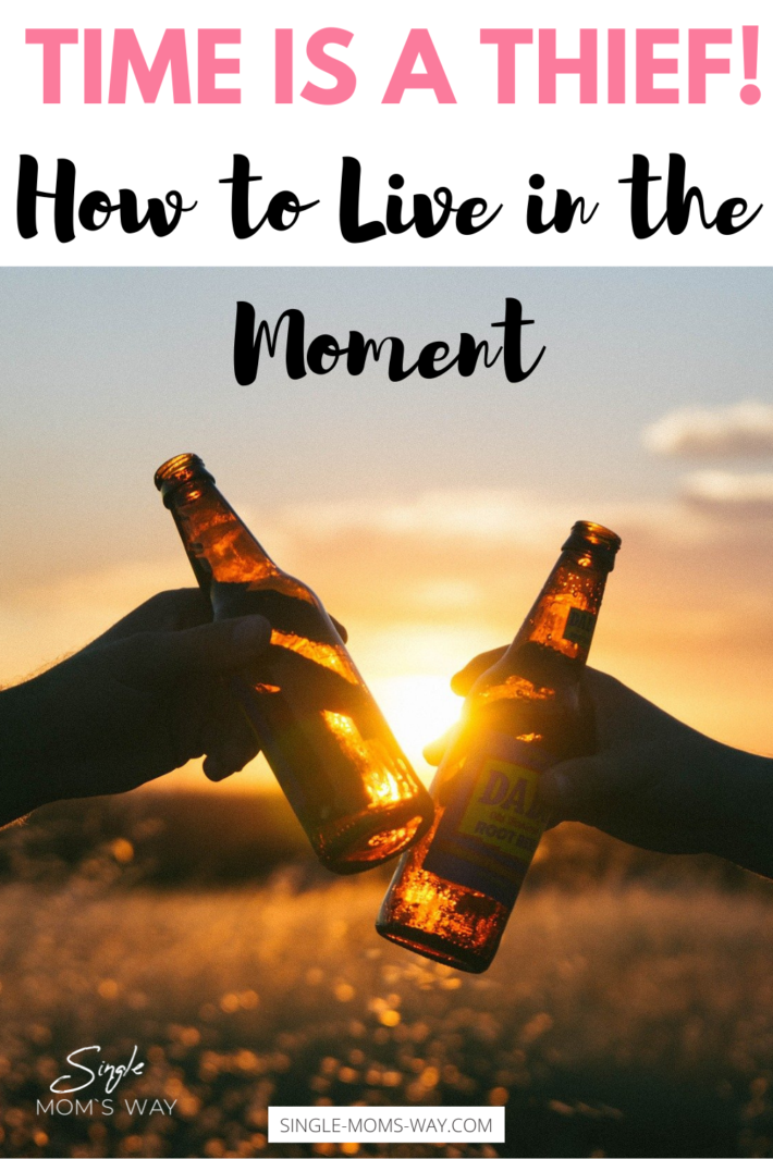 Time Is A Thief! – How to Live In The Moment